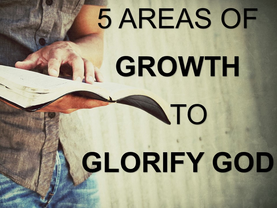 Dec.20th,2017 - C.O.R.E 5 Areas of Growth To Glorify God